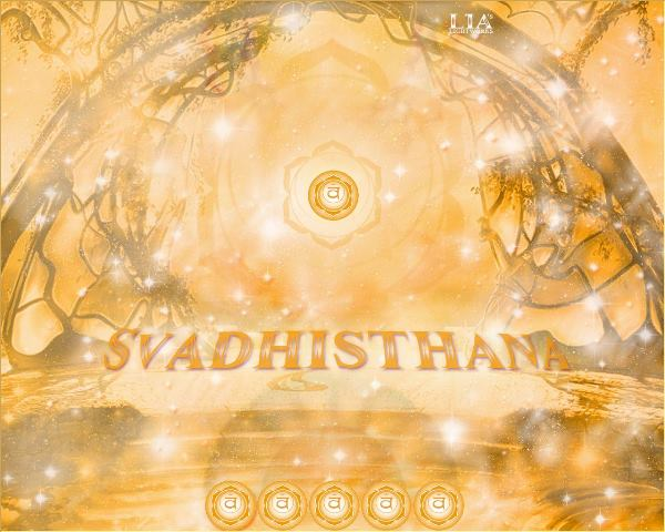 It is time for YOGA SVADHISTHANA CHAKRA.